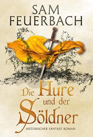Cover: Feuerbach, Sam - Die Gaukler Chroniken 02 - Die Hure und der Soeldner
