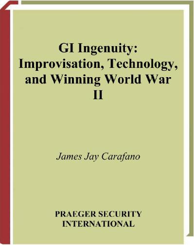 GI Ingenuity Improvisation Technology and Winning World War II