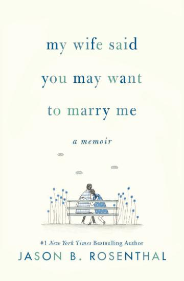 My Wife Said You May Want to Marry Me  A Memoir by Jason B  Rosenthal