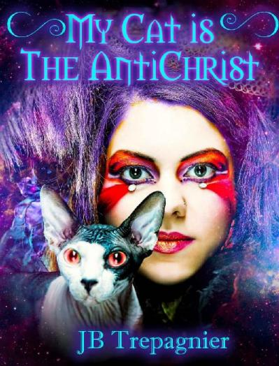 My Cat is The Antichrist by J  B  Trepagnier