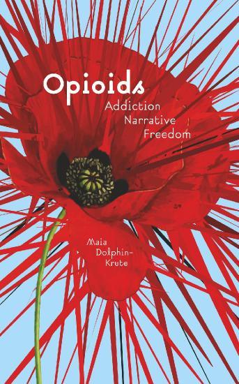 Opioids - Addiction, Narrative, Freedom