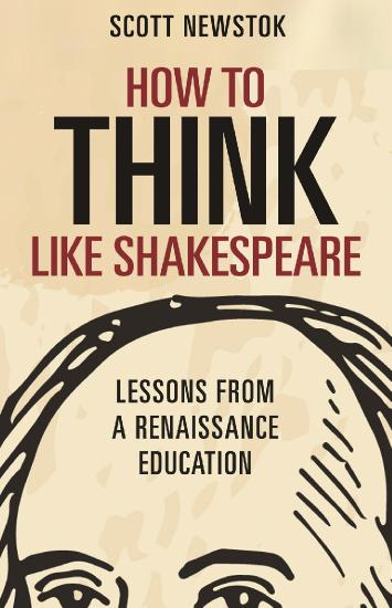 How to Think like Shakespeare - Lessons from a Renaissance Education