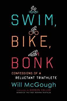 Swim, Bike, Bonk - Confessions of a Reluctant Triathlete