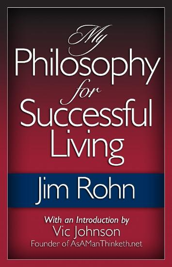 My Philosophy for Successful Living by Jim Rohn