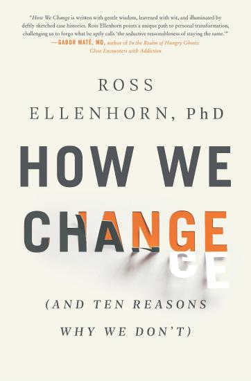 How We Change  And Ten Reasons Why We Don't by Ross Ellenhorn