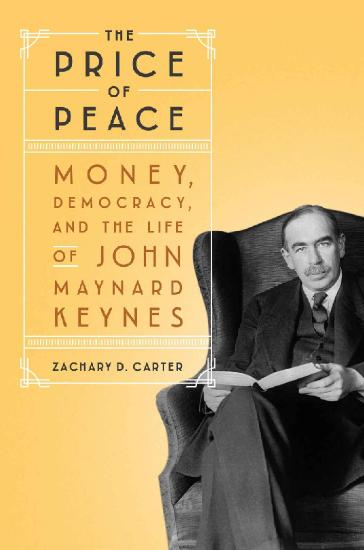 The Price of Peace  Money, Democracy, and the Life of John Maynard Keynes by Zachary D  Carter