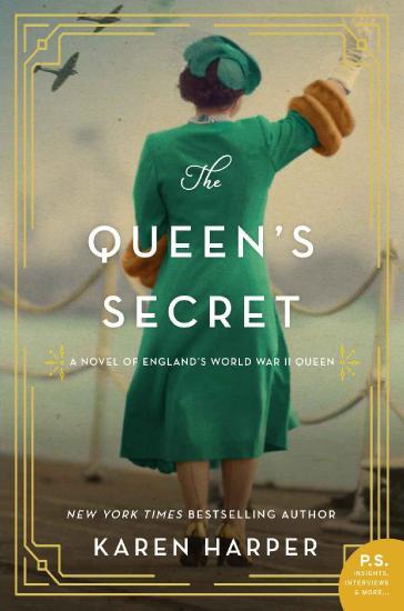 The Queen's Secret  A Novel of England's World War II Queen by Karen Harper