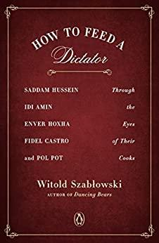 How to Feed a Dictator by Witold Szablowski
