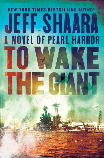 To Wake the Giant  A Novel of Pearl Harbor by Jeff Shaara