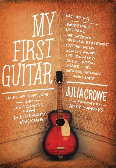 My First Guitar  Tales of True Love and Lost Chords from 70 Legendary Musicians by Julia Crowe