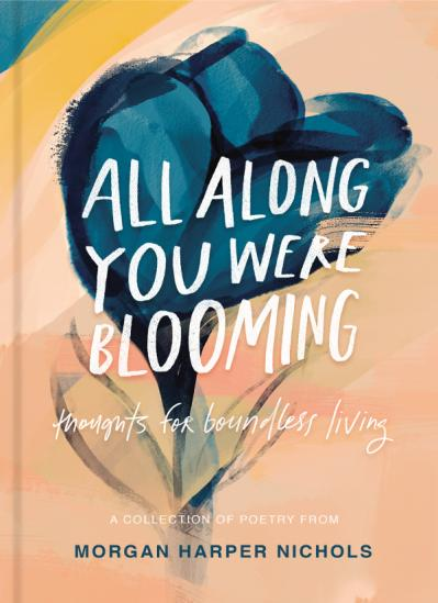 All Along You Were Blooming  Thoughts for Boundless Living by Morgan Harper Nichols