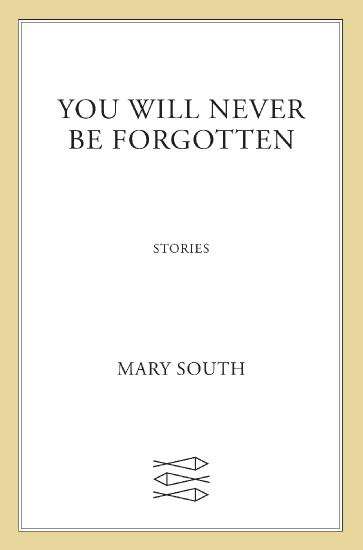 You Will Never Be Forgotten by Mary South