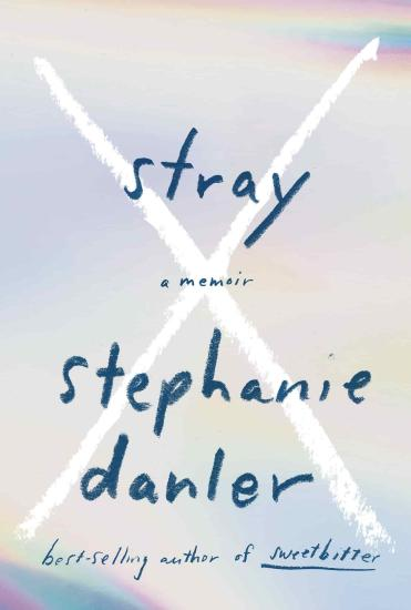 Stray  A Memoir by Stephanie Danler