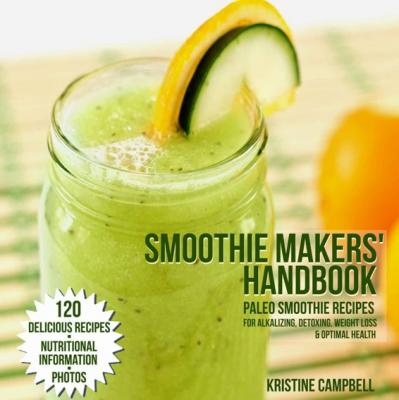 Paleo Smoothies - 120 Delicious Paleo Smoothie Recipes for Alkalizing, Detoxing, Weight Loss