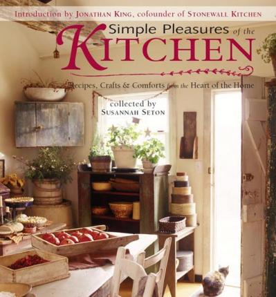 Simple Pleasures Of The Kitchen - Recipes, Crafts And Comforts From The Heart