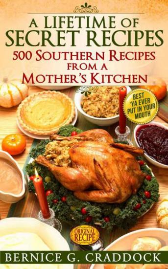 A Lifetime of Secret Recipes - 500 Southern Recipes From a Mother's Kitchen
