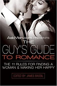 The Guy's Guide to Romance - The 11 Rules for Finding a Woman and Making Her Happy