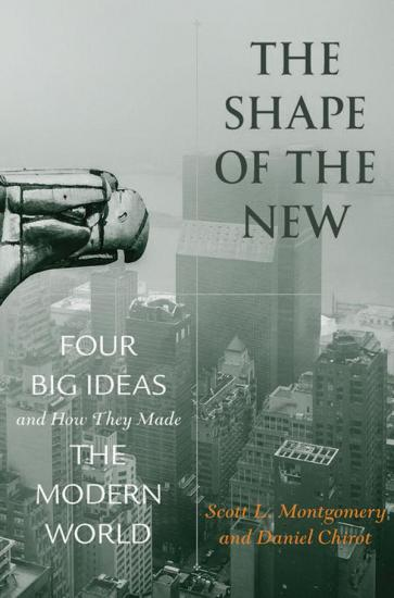 The Shape of the New - Four Big Ideas and How They Made the Modern World