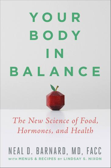 Your Body in Balance  The New Science of Food, Hormones, and Health by Neal D  Barnard