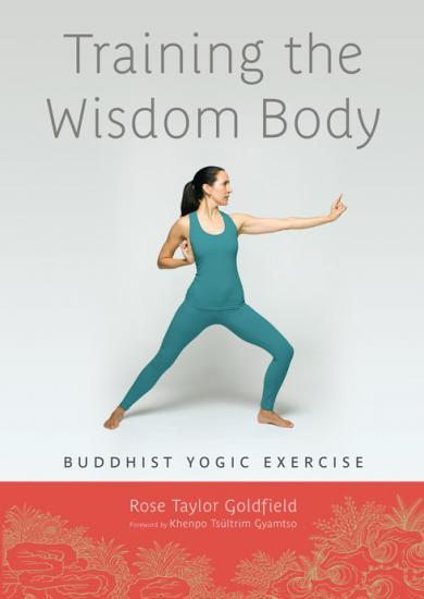 Training the Wisdom Body - Buddhist Yogic Exercise