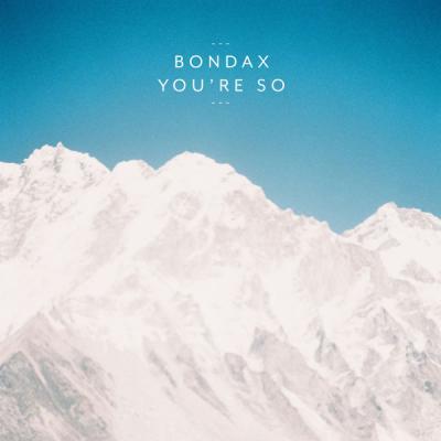 Bondax - You're So - (2012-03-19)
