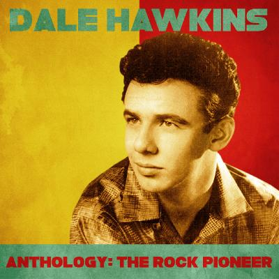 Dale Hawkins - Anthology  The Rock Pioneer (Remastered) - (2020-05-29)