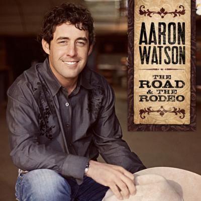 Aaron Watson - The Road & The Rodeo - (2010-10-12)