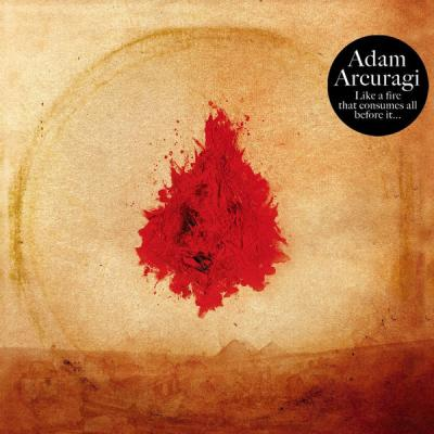 Adam Arcuragi - Like a Fire That Consumes All Before It - (2012-02-17)