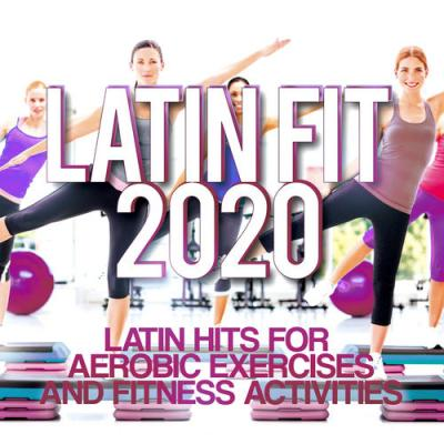 VA - Latin Fit 2020 - Latin Hits For Aerobic Exercises And Fitness Activities.