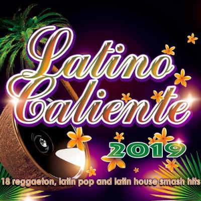 VA - Latino Caliente 2019 - 18 Reggaeton, Latin Pop And Latin House Smash Hits