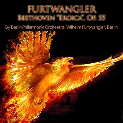 Berlin Philharmonic Orchestra, Berlin & Wilhelm Furtwängler - Furtwangler  Beethoven  Eroica , O...