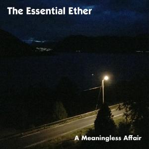 The Essential Ether - A Meaningless Affair (2020)