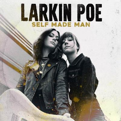 Larkin Poe - Self Made Man (2020) [WEB Release]