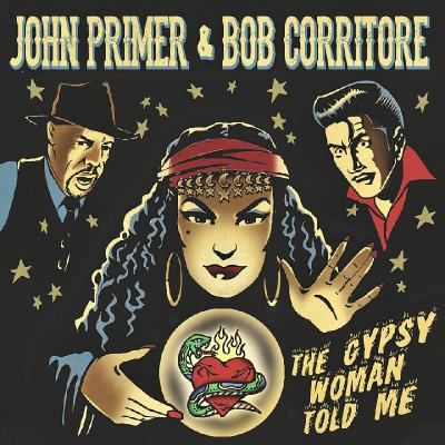 John Primer & Bob Corritore - The Gypsy Woman Told Me (2020) [WEB Release]